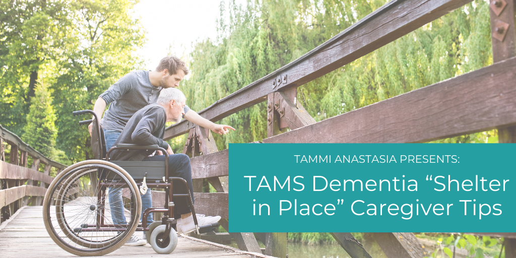 Dementia 'Shelter in Place' Caregiving Tips by TamsADS'