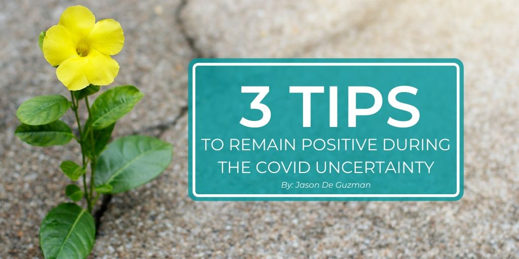 3 Tips to Remain Positive During the COVID Uncertainty